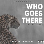 Tipsy Araga – Who Goes There ft. Ms Chief