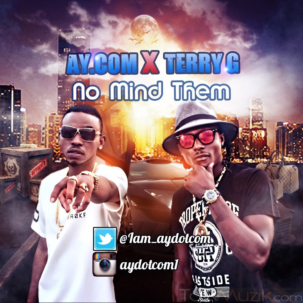 AY.Com - No Mind Them ft. Terry G-Art