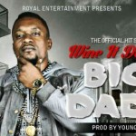 Big Dada – Wine It Down (Prod by Young D)