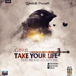 Gibril – Take Your Life ft. Reggie Rockstone (Prod. By Coptic)