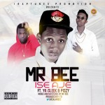 Mr Bee – Ise Aje ft. Yk-Sleek & Piszy