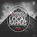 Reminisce – Local Rappers ft. Phyno & Olamide