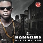 Ransome – Put It On You