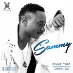 Sammy – Gimme Dat + Carry Go