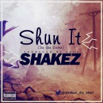 Shakez – Shun It (Prod. by Sarz)