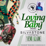 Silvastone – Loving My Baby (Remix) ft. Yemi Alade