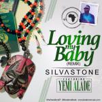 Silvastone – Loving My Baby (Remix) ft. Yemi Alade