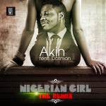 Akin – Nigerian Girl (Remix) ft. Dotman (Prod. By Fliptyce)