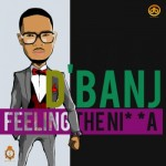 D'banj – Feeling The Ni**a (Remix) ft. Akon