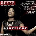 Kefee – I Believe ft. Vector, Cynthia Morgan, Yinka Davis, Lady X, Sani Danja, Elinee, Henri Soul & Tomide