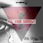 May D – All Your Sorrows ( Prod. By Joshbeatz)