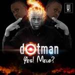 Dotman – Yes! Melo? (Prod. By Fliptyce)