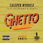 "Cassper Nyovest  – ""Ghetto"" feat. DJ Drama & Anatii"