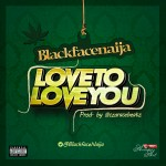 "BlackFaceNaija – ""Love To Love You"""