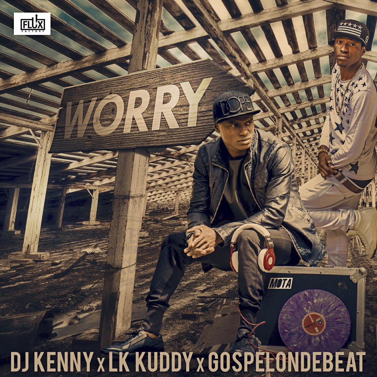 DJ Kenny, LK Kuddy & GospelOnDeBeatz - Worry-Art 1