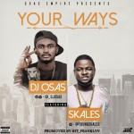 DJ Osas – Your Ways ft. Skales