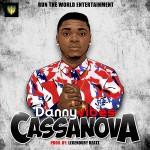 """Danny Vibes – """"Casanova"""" (Prod by Legendury Beatz)"""