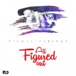 "Flowssick & Jaga – ""All Figured Out"""