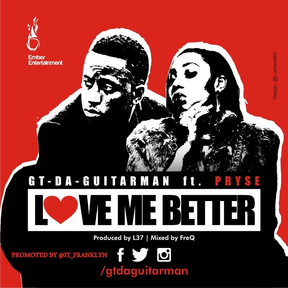 GT The Guitarman – Love Me Better ft. Pryse-Art