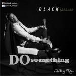 "Black Strings – ""Do Something"" (Prod. By Fliptyce)"