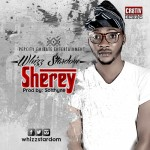 "Whizz Stardom – ""Sherey"" ft. Sholizy"