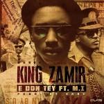 King Zamir – E Don Tey ft. M.I