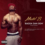 VIDEO: Martel B – Badda Dan Dem (Naija Remix) ft. Tipsy, Dola Billz, Dizzy VC & More