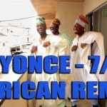 VIDEO: Naija Boyz : Beyonce 7/11 African remix