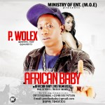"P Wolex – ""African Baby"" (Prod by Popito)"