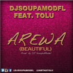 DJ Soupamodel – Arewa (Beautiful) ft. Tolu