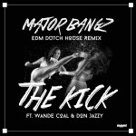"Major Bangz – ""The Kick"" ft. Wande Coal & Don Jazzy (EDM Dutch House Remix)"