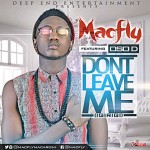 "Macfly – ""Don't Leave Me"" (Igirigi) ft. Oso D"