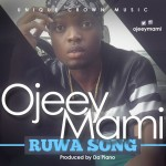 "Ojeey Mami – ""Ruwa Song"" (Prod. by Da'Piano)"