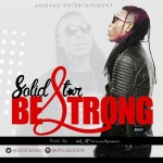 "Solid Star – ""Be Strong"""