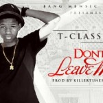 "T-Classic – ""Don't Leave Me"" (Prod. by Killertunes)"