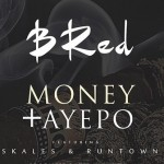 "B_Red – ""Money"" + ""Aye Po"" ft. Skales & Runtown"