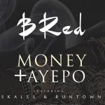 "B_Red – ""Money"" + ""Aye Po"" ft. Skales & Runtown"
