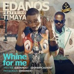 "Edanos – ""Whine For Me"" ft. Timaya (Prod. By Orbit)"