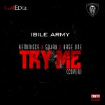 "Ibile Army – ""Try Me"" (Cover) ft. Reminisce, Sojay & Baseone"