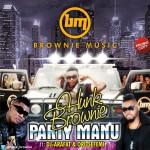 "Hunk Brownie – ""Party Manu (Remix)"" ft. OritseFemi & DJ Arafat"