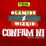 "Olamide – ""Confam Ni"" ft. Wizkid (Prod by Young John)"