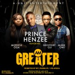"Prince Henzee – ""Am Greater"" ft. Monica Ogah, Geoffrey Oji & Mark Owi"