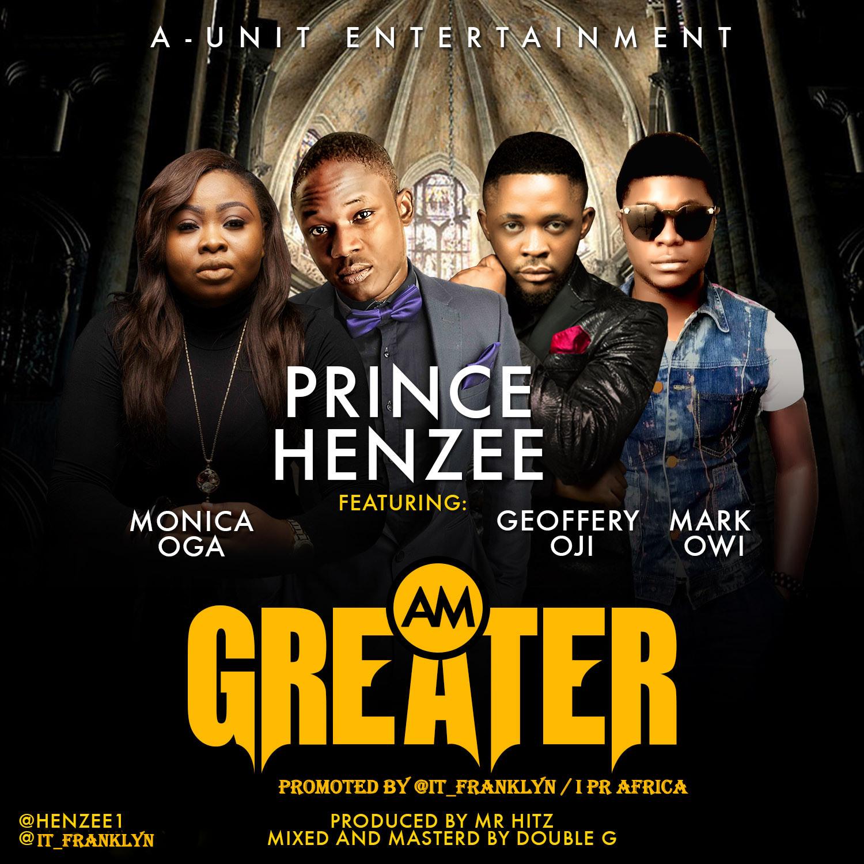 Prince Henzee – Am Greater ft. Monica Ogah, Godfrey Oji & Mark Owi-Art