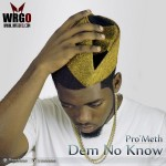 "Pro'Meth – ""Dem No Know"""