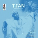 "Tjan – ""Hey Mama"" (Prod by JFem)"