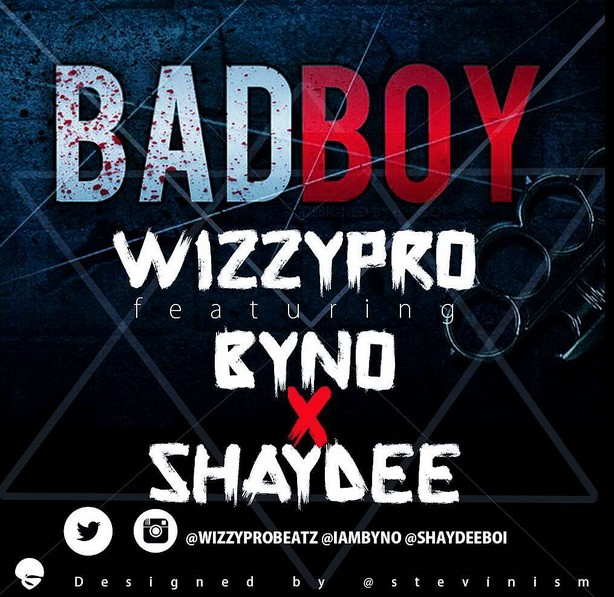 WizzyPro - Bad Boy ft. Byno & Shaydee-Art