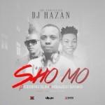 "DJ Hazan – ""Sho Mo"" ft. Iceberg Slim & Reekado Banks"