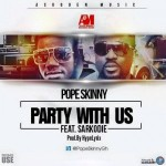 "Pope Skinny – ""Party With Us"" ft. Sarkodie"