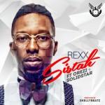 """Rexx – """"Sistah"""" ft. Orezi & Solidstar"""