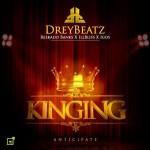 "Drey Beatz – ""Kinging"" ft. Reekado Banks , iLLbliss x Igos"